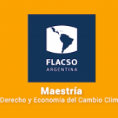 """Conocé el curso """"Introducción a la Ciencia del Cambio Climático"""" de la Maestría en Derecho y Economía del Cambio Climático de FLACSO Argentina"""